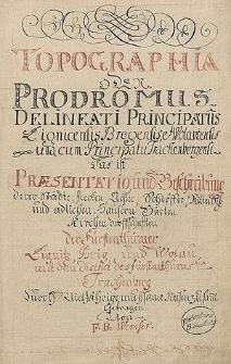 Topographia oder Prodromus Delineati Principatus Lignicensis Bregensis, et Wolaviensis [...]