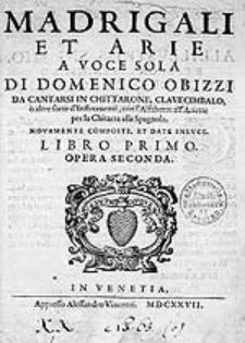 Madrigali et arie a voce sola [...] da cantarsi in chittarone, clavecimbalo, ò altre sorte d' instromenti, con l'alfabetto all ariette per la chitarra alla spagnola [...] Libro primo. Opera seconda.