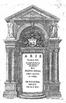Arie a. 1. 2. 3. voci. Da cantarsi nel chitarrone chitara Spagnuola, et altri stromenti [...]