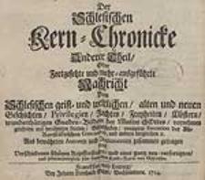 Der Schlesischen Kern-Chronicke Anderer Theil Oder Fortgesetzte und mehr ausgeführte Nachricht von Schlesischen geist-und weltlichen alten und neuen Geschichten [...].