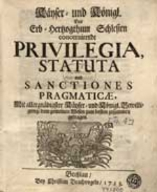 Käyser- und Königl. Das Erb-Hertzogthum Schlesien concernirende Privilegia, Statuta und Sanctiones Pragmaticae [...]. [Th.1]-3.