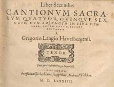 Liber secundus cantionum sacrarum quatuor, quinque, sex, octo, cum adjuncto in fine Dialogo, decem vocum, recens editarum a Gregorio Langio Havelbergensi…