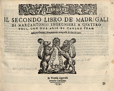 Il secondo libro de' madrigali di Marc' Antonio Ingegnieri a quattro voci, con due arie di canzon francese per sonare. Novamente composti, & dati in luce. / Tenor