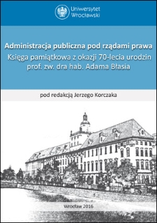 Public administration under the rule of law. A Festschrift in Honor of Full Professor, Ph.D. Adam Błaś on the Occasion of his 70th Birthday