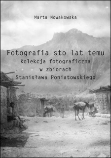 Photography 100 years ago. A collection of photographs in the collection of Stanislaw Poniatowski