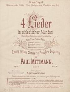 4 Lieder in schlesischer Mundart mit unterlegten Uebertragungen in' s Hochdeutsche : für eine mittlere Stimme mit Pianoforte-Begleitung : Op. 63