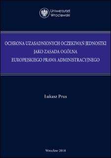 Ochrona uzasadnionych oczekiwań jednostki jako zasada ogólna europejskiego prawa administracyjnego