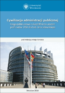 Public administration civilization. Jubilee Book on the occasion of the 80 anniversaries of the birth of Professor UWr Ph. Dr Jan Jeżewski