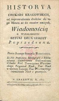 Historya drukarń krakowskich od zaprowadzenia druków do tego Miasta aż do czasów naszych