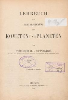 Lehrbuch zur Bahnbestimung der Kometen und Planeten. Bd. 2