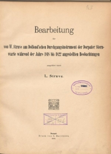 Bearbeitung der von W. Struve am Dollond'schen Durchgangsinstrument der Dorparer Sternwarte während der jahre 1818 bis 1822 angestellten Beobachtungen