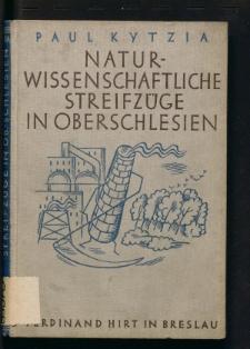 Naturwissenschaftliche Streifzüge zur Förderung der Heimatkunde und des Heimatschutzes in Oberschlesien