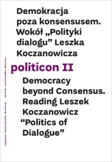 "Politicon II. Democracy beyond Consensus. Reading Leszek Koczanowicz ""Politics of Dialogue"""