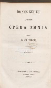 Joannis Kepleri Astronomi Opera Omnia. Vol. V