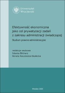 Efektywność ekonomiczna jako cel prywatyzacji zadań z zakresu administracji świadczącej. Studium prawno-administracyjne