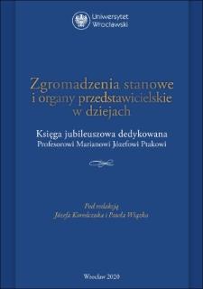 Zgromadzenia stanowe i organy przedstawicielskie w dziejach. Księga jubileuszowa dedykowana Profesorowi Marianowi Józefowi Ptakowi