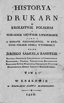 Historya drukarń w Królestwie Polskim i Wielkim Xięstwie Litewskim jako i w kraiach zagranicznych, w których polskie dzieła wychodziły [...] T. 1-3