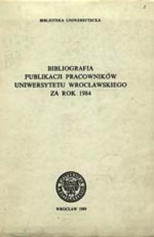Bibliografia Publikacji Pracowników Uniwersytetu Wrocławskiego za rok 1984