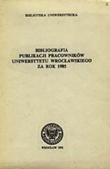 Bibliografia Publikacji Pracowników Uniwersytetu Wrocławskiego za rok 1985