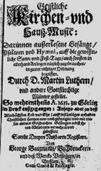 Geistliche Kirchen- und Hauß-Music : Darinnen außerlesene Gesänge, Psalmen und Hymni / Durch D. Martin Luthern und andere Gottfürchtige Männer gestellet [...].