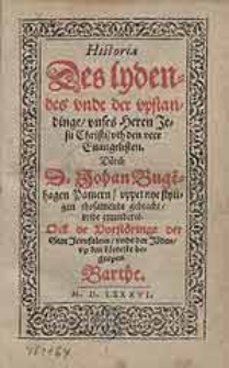 Historia Des Lydendes unde der upstandinge unses Heren Jesu Christi, uth den veer Euangelisten / Dörch D. Johann Buge[n]hagen [...].