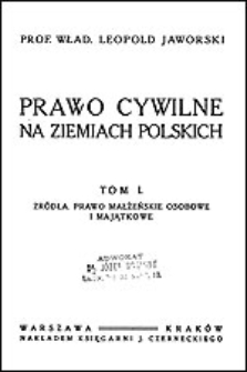 Prawo cywilne na ziemiach polskich. T. 1, Źródła, prawo małżeńskie osobowe i majątkowe