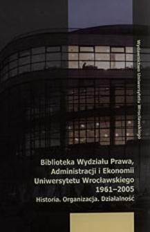 Biblioteka Wydziału Prawa, Administracji i Ekonomii Uniwersytetu Wrocławskiego, 1961-2005 : historia, organizacja, działalność