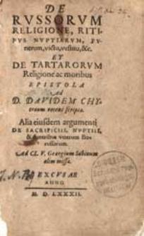 De Russorum religione, ritibus nuptiarum, funerum, victu, vestitu, & et de Tartarorum Religione ac moribus epistola ad D. Davidem Chytraeum recens scripta [...].
