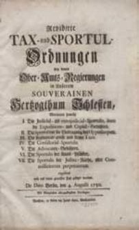Revidirte Tax-und Sportul-Ordnungen bey denen Ober-Amts-Regierungen in unserem souverainen Hertzogthum Schlesien, [...] reguliret und auf einen gewissen Fuß gesetzet worden. De Dato Berlin, den 4. Augusti 1750.