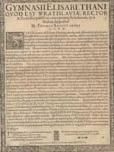 Gymnasii Elisabethani, quod est Vratislaviae, Rector et Professor [...] M. Thomas Sagittarius.