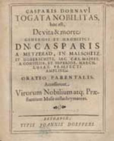 Casparis Dornavii Togata Nobilitas, hoc est De vita & morte [...] Casparis A Metzerad [...].