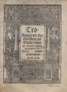 Trostunge an die Christen zu Halle uber Er Georgen yhres predigers tod [...].