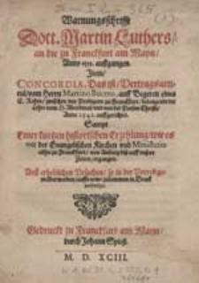 Warnungsschrifft Doct. Martin Luthers an die zu Franckfurt am Mayn Anno 1533. außgangen. Item Concordia, Das ist Vertragsarticul vom Herrn Martino Bucero [...] die Lehre vom H. Abendmal und von der Person Christi [...] auffgerichtet. Sampt Einer kurtzen [...] Erzehlung [...].