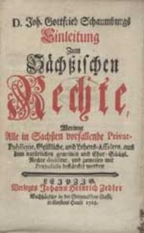 D. Joh. Gottfried Schaumburgs Einleitung Zum Sächßischen Rechte [...]. T.1-2.
