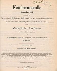 Kaufmannsrolle für das Jahr 1861, enthaltend das Verzeichniss der Mitglieder etc. der Handelskammer und der Börsencommission, desgleichen der beeideten Sachverständigen-Commissionen für Qualitäts-Streitigkeiten, sowie sämmtlicher Kaufleute, welche Lit. A. besteuert sind, und der beeideten Wechsel-, Geld- und Fonds-Sensale, Waaren- und Produkten-Mäkler in Breslau