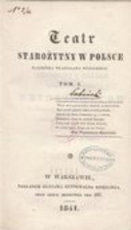 Teatr starożytny w Polsce Kazimiérza Władysława Wójcickiego. T. 1