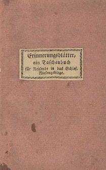 Erinnerungsblätter. Ein Taschenbuch für Wanderer in das Schlesische Riesengebirge und die merkwürdigsten umliegenden Oerter in Fortsetzungen.