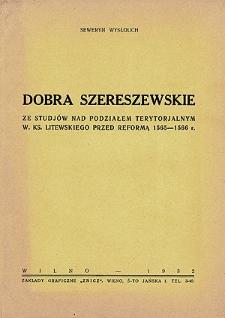 Dobra szereszewskie : ze studjów nad podziałem terytorjalnym W. Ks. Litewskiego przed reformą 1565-1566 r.