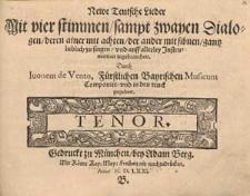 Newe teutsche Lieder mit vier Stimmen, sampt zwayen Dialogen, deren ainer mit achten, der ander mit sibnen, gantz lieblich zu singen [..]