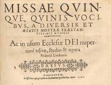 Missae quinque, quinis vocibus, a diveris et aetatis nostrae praestantissimis musicis compositae: ac in usum Ecclesiae Dei nuperrimè editae, studio et opera Friderici Lindeneri.