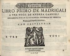 Libro primo de madrigali a tre voci, de Andrea Gabrieli organsta della illustrissima signoria di Venetia novamente composti & dati in luce [...] / tenor