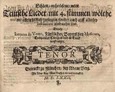 Schöne, ausserlesene, newe teutsche Lieder, mit 4. Stimmen, wölche nit[!] allein lieblich zu singen, sonder auch auff allerley Instrumentem zugebrauchen seind [...] / Tenor