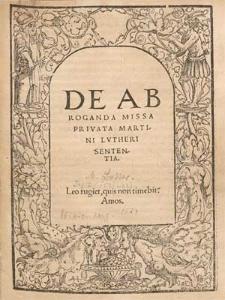 De Abroganda Missa Privata Martini Lvtheri Sententia