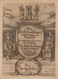 Von Friedes Handlungen und Verträgen in Kriegs Zeiten sonderbare Tractat oder Handlung des edlen [...] H. Johann Wilhelms Newmayr von Ramsla [...].