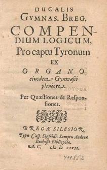 Ducalis Gymnas. Breg. Compendium Logicum, Pro captu Tyronum Ex Organo eiusdem Gymnasii pleniore : Per Quæstiones & Responsiones / [ M. Melch. Lavbanvs].