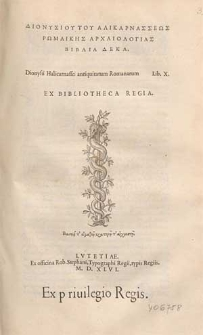 Dionysiou tou Halikarnasseos Romaikes archaiologias biblia deka = Dionysii Halicarnassei Antiquitatum Romanarum libri X [...].