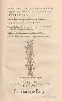 Dionysiou tou Halikarnasseos Peri syntheseos onomaton pros Rouphon [...] = Dionysii Halicarnassei De compositione seu orationis partium apta inter se collocatione, ad Rufum. Eiusdem Artis rhetoricae capita quaedam, ad Echecratem. Item Quo genere dicendi sit usus Thucydides ad Ammaeum [...].