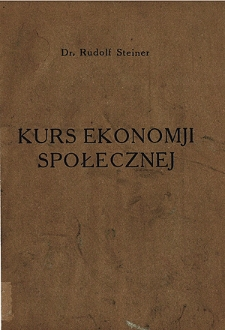 Kurs ekonomji społecznej : 14 wykładów wygłoszonych w r. 1922 : ze stenogramu niesprawdzonego przez autora