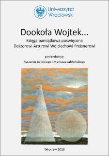 Dookoła Wojtek… : księga pamiątkowa poświęcona Doktorowi Arturowi Wojciechowi Preisnerowi
