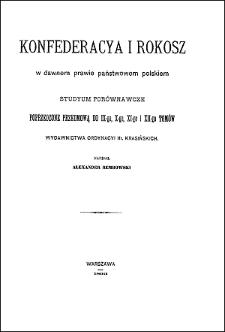 Konfederacya i rokosz w dawnem prawie państwowem polskiem : studyum porównawcze poprzedzone przedmową do IX-go, X-go, XI-go i XII-go tomów Wydawnictwa Ordynacyi hr. Krasińskich